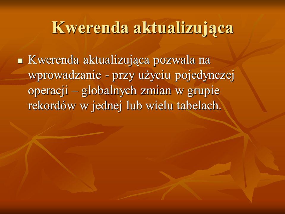 Kwerenda aktualizująca Kwerenda aktualizująca pozwala na wprowadzanie - przy użyciu pojedynczej operacji – globalnych zmian w grupie rekordów w jednej