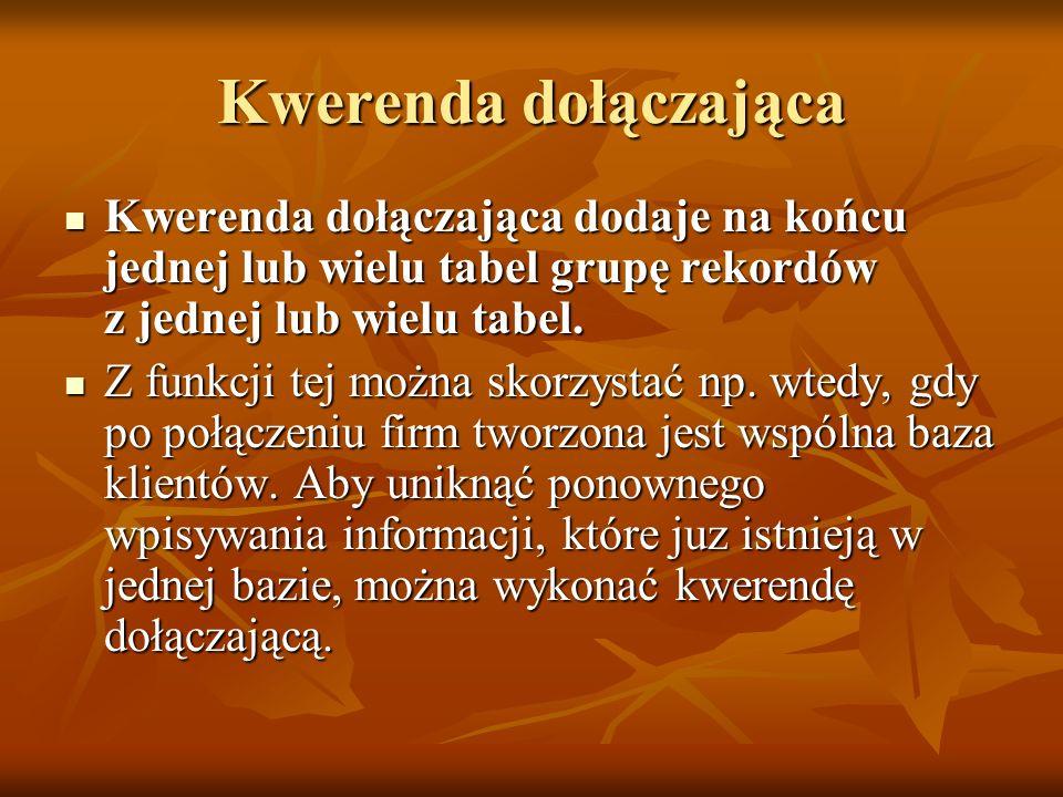 Kwerenda dołączająca Kwerenda dołączająca dodaje na końcu jednej lub wielu tabel grupę rekordów z jednej lub wielu tabel. Kwerenda dołączająca dodaje