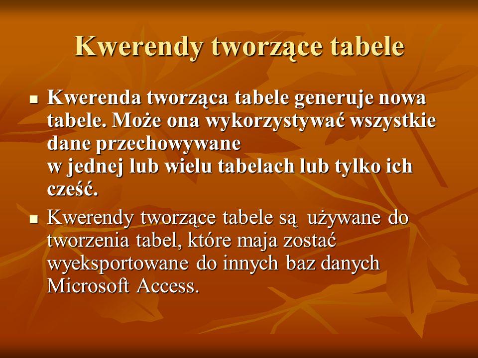 Kwerenda tworząca tabele generuje nowa tabele. Może ona wykorzystywać wszystkie dane przechowywane w jednej lub wielu tabelach lub tylko ich cześć. Kw