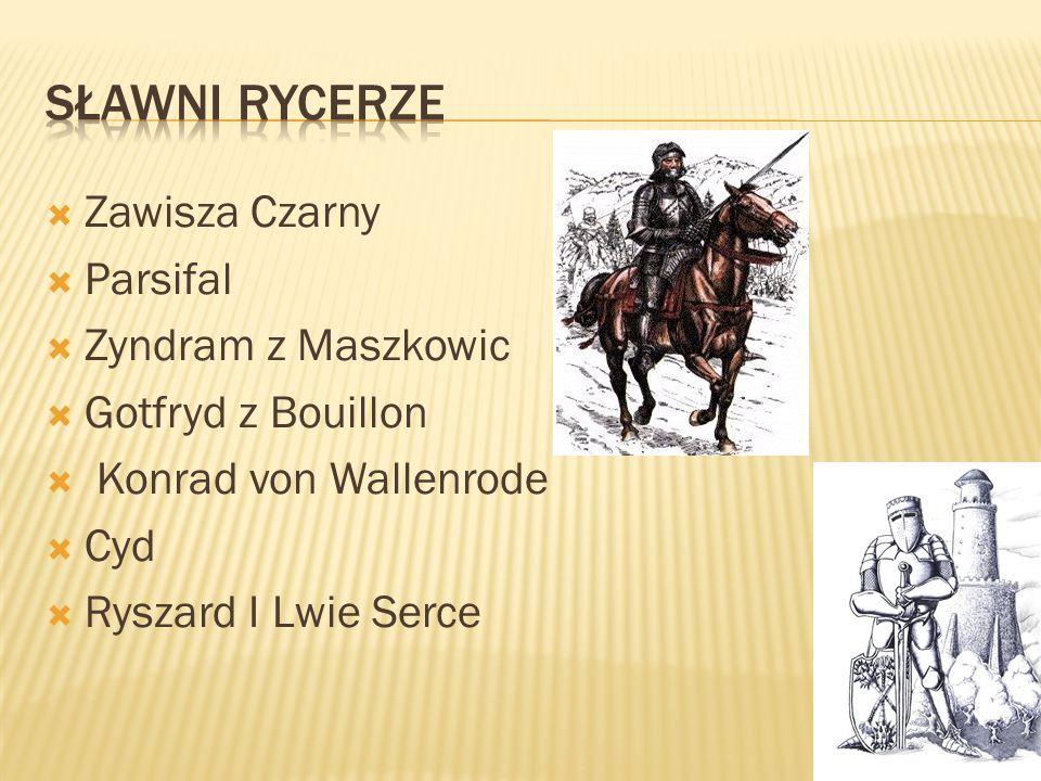 Zawisza Czarny Parsifal Zyndram z Maszkowic Gotfryd z Bouillon Konrad von Wallenrode Cyd Ryszard I Lwie Serce