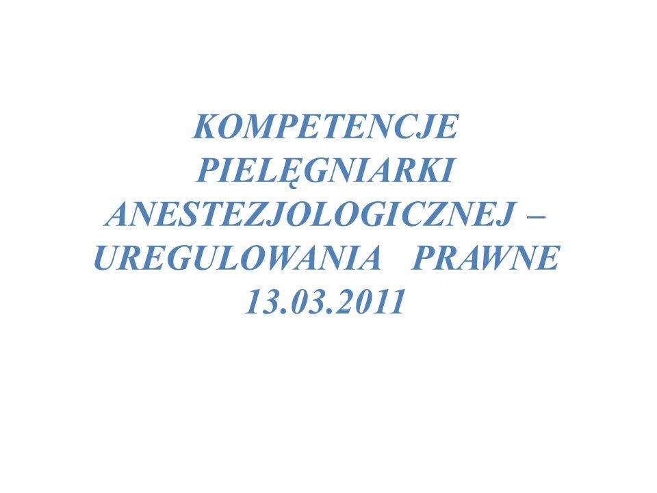 KOMPETENCJE PIELĘGNIARKI ANESTEZJOLOGICZNEJ – UREGULOWANIA PRAWNE 13.03.2011