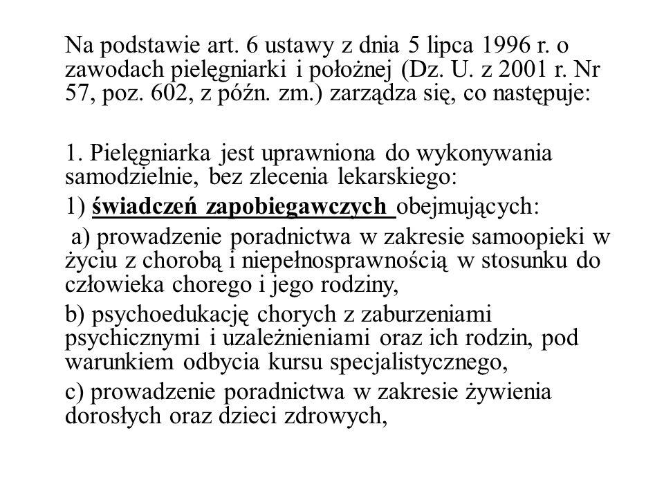 Na podstawie art. 6 ustawy z dnia 5 lipca 1996 r. o zawodach pielęgniarki i położnej (Dz. U. z 2001 r. Nr 57, poz. 602, z późn. zm.) zarządza się, co