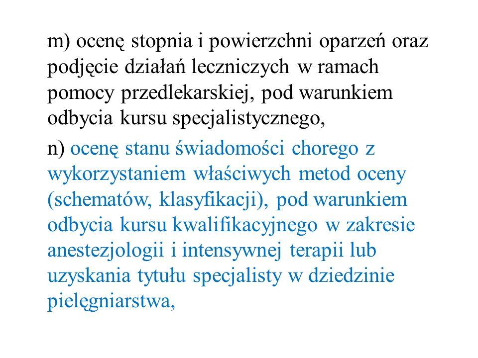 m) ocenę stopnia i powierzchni oparzeń oraz podjęcie działań leczniczych w ramach pomocy przedlekarskiej, pod warunkiem odbycia kursu specjalistyczneg