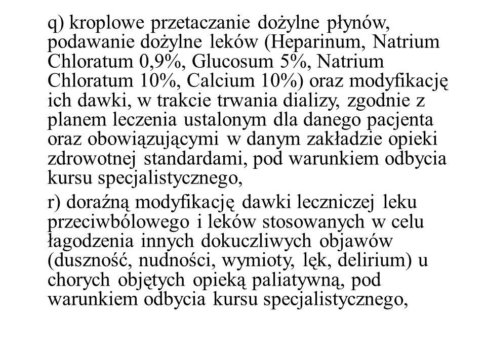 q) kroplowe przetaczanie dożylne płynów, podawanie dożylne leków (Heparinum, Natrium Chloratum 0,9%, Glucosum 5%, Natrium Chloratum 10%, Calcium 10%)