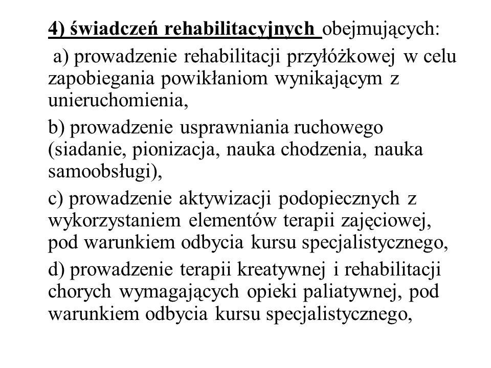 4) świadczeń rehabilitacyjnych obejmujących: a) prowadzenie rehabilitacji przyłóżkowej w celu zapobiegania powikłaniom wynikającym z unieruchomienia,