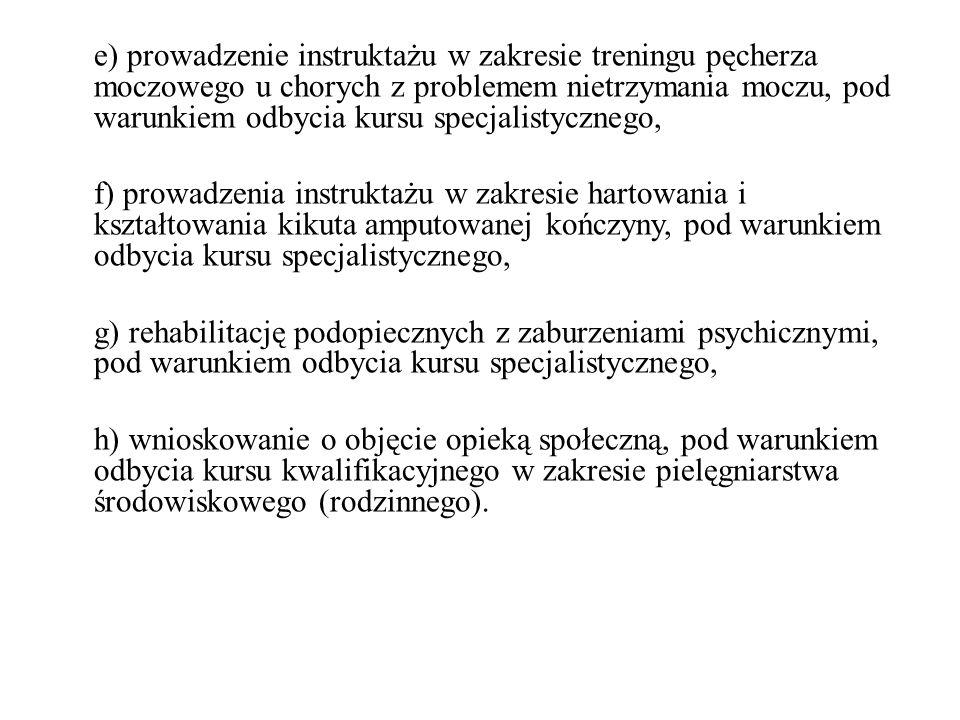 e) prowadzenie instruktażu w zakresie treningu pęcherza moczowego u chorych z problemem nietrzymania moczu, pod warunkiem odbycia kursu specjalistyczn