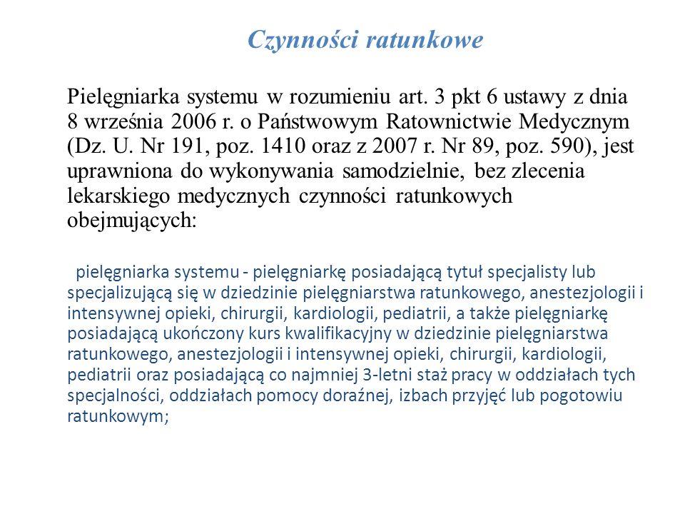 Czynności ratunkowe Pielęgniarka systemu w rozumieniu art. 3 pkt 6 ustawy z dnia 8 września 2006 r. o Państwowym Ratownictwie Medycznym (Dz. U. Nr 191
