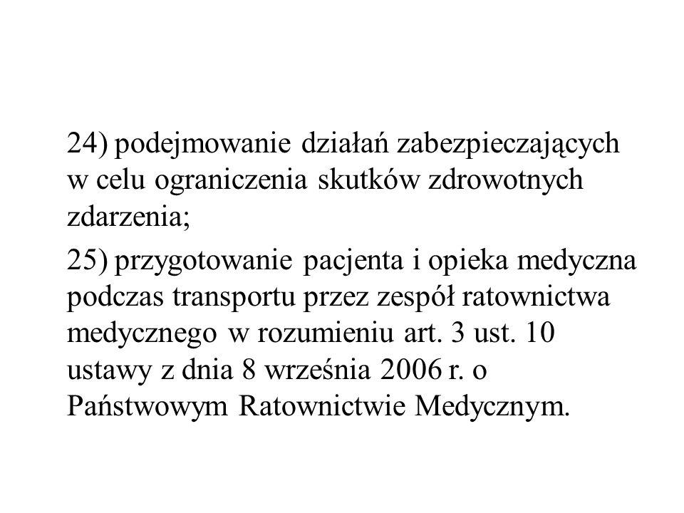 24) podejmowanie działań zabezpieczających w celu ograniczenia skutków zdrowotnych zdarzenia; 25) przygotowanie pacjenta i opieka medyczna podczas tra