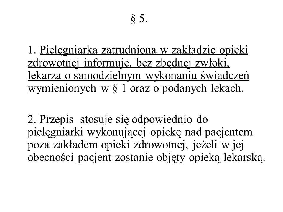 § 5. 1. Pielęgniarka zatrudniona w zakładzie opieki zdrowotnej informuje, bez zbędnej zwłoki, lekarza o samodzielnym wykonaniu świadczeń wymienionych