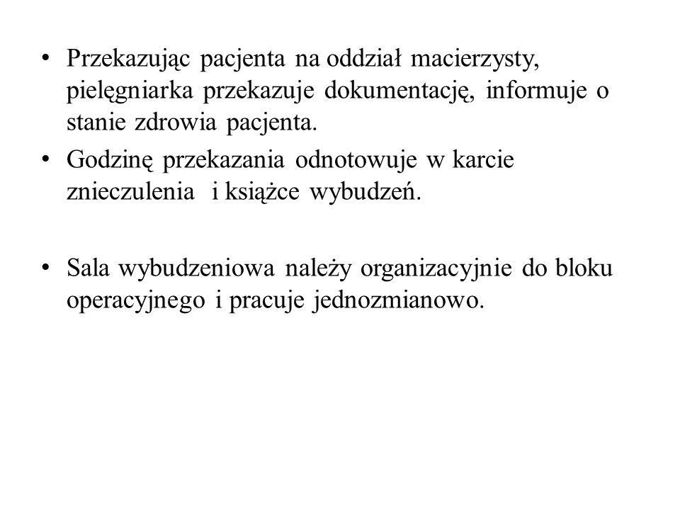 Przekazując pacjenta na oddział macierzysty, pielęgniarka przekazuje dokumentację, informuje o stanie zdrowia pacjenta. Godzinę przekazania odnotowuje