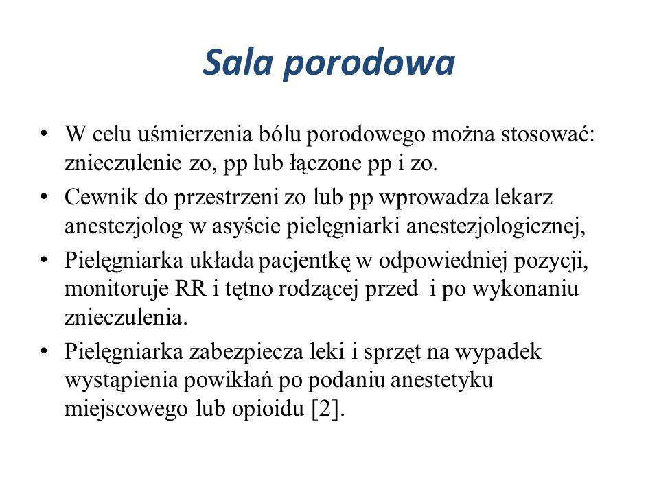 Sala porodowa W celu uśmierzenia bólu porodowego można stosować: znieczulenie zo, pp lub łączone pp i zo. Cewnik do przestrzeni zo lub pp wprowadza le