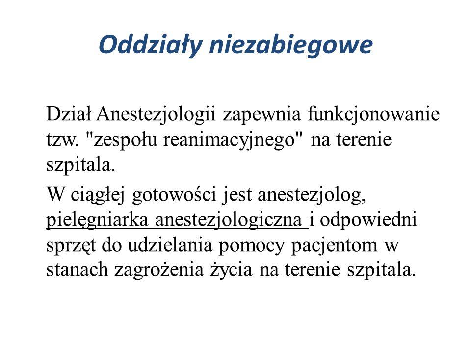 Oddziały niezabiegowe Dział Anestezjologii zapewnia funkcjonowanie tzw.