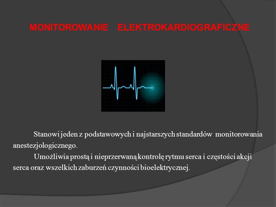 MONITOROWANIE ELEKTROKARDIOGRAFICZNE Stanowi jeden z podstawowych i najstarszych standardów monitorowania anestezjologicznego. Umożliwia prostą i niep