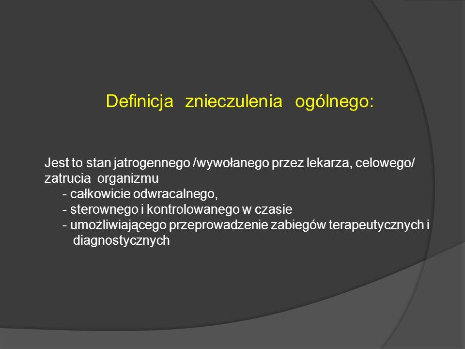 Definicja znieczulenia ogólnego: Jest to stan jatrogennego /wywołanego przez lekarza, celowego/ zatrucia organizmu - całkowicie odwracalnego, - sterow