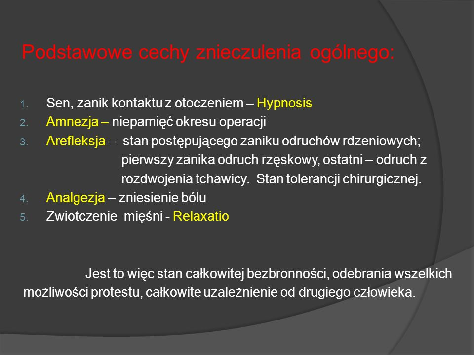 Podstawowe cechy znieczulenia ogólnego: 1. Sen, zanik kontaktu z otoczeniem – Hypnosis 2. Amnezja – niepamięć okresu operacji 3. Arefleksja – stan pos