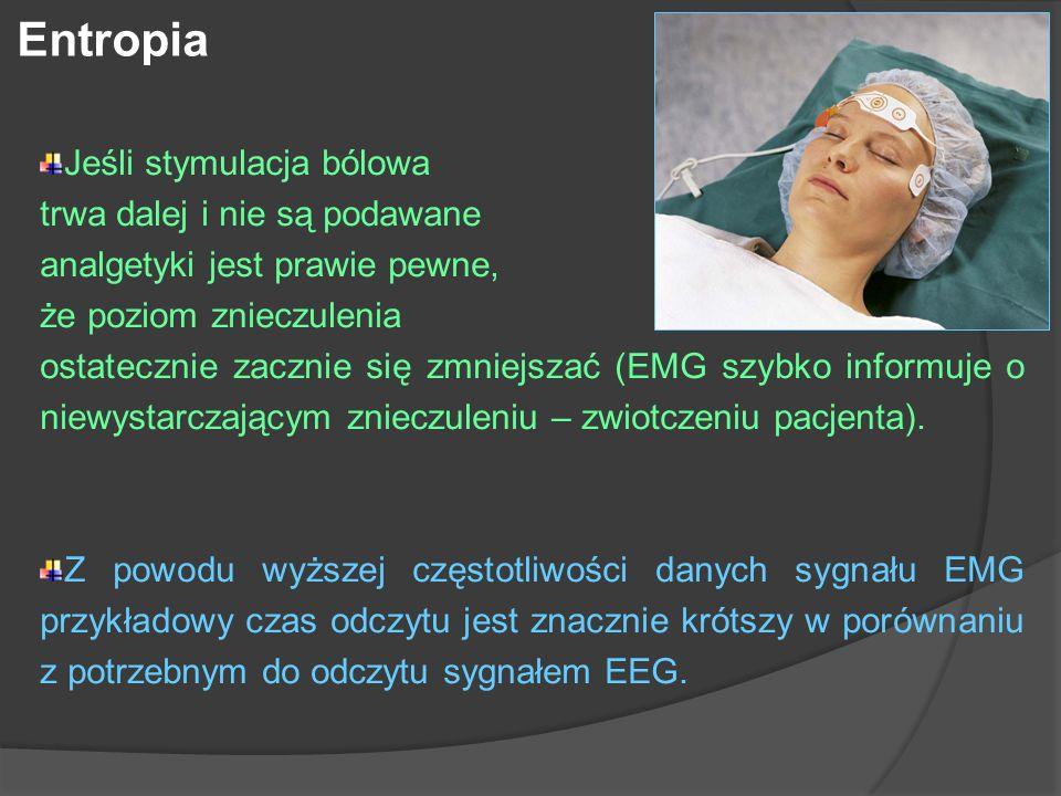 Entropia Jeśli stymulacja bólowa trwa dalej i nie są podawane analgetyki jest prawie pewne, że poziom znieczulenia ostatecznie zacznie się zmniejszać