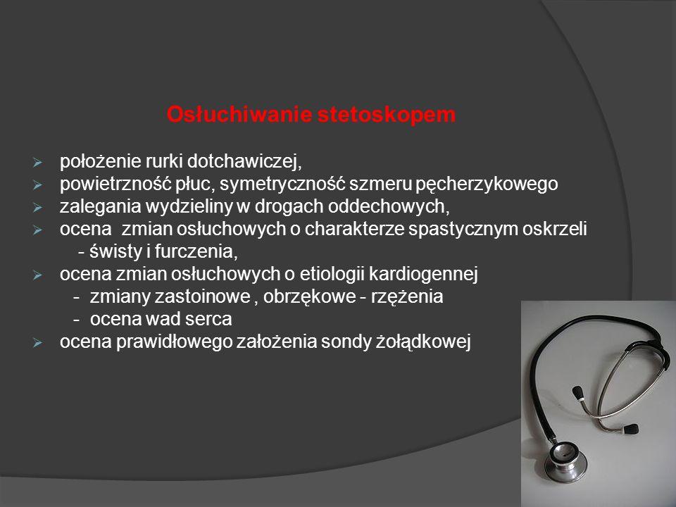 Osłuchiwanie stetoskopem położenie rurki dotchawiczej, powietrzność płuc, symetryczność szmeru pęcherzykowego zalegania wydzieliny w drogach oddechowy