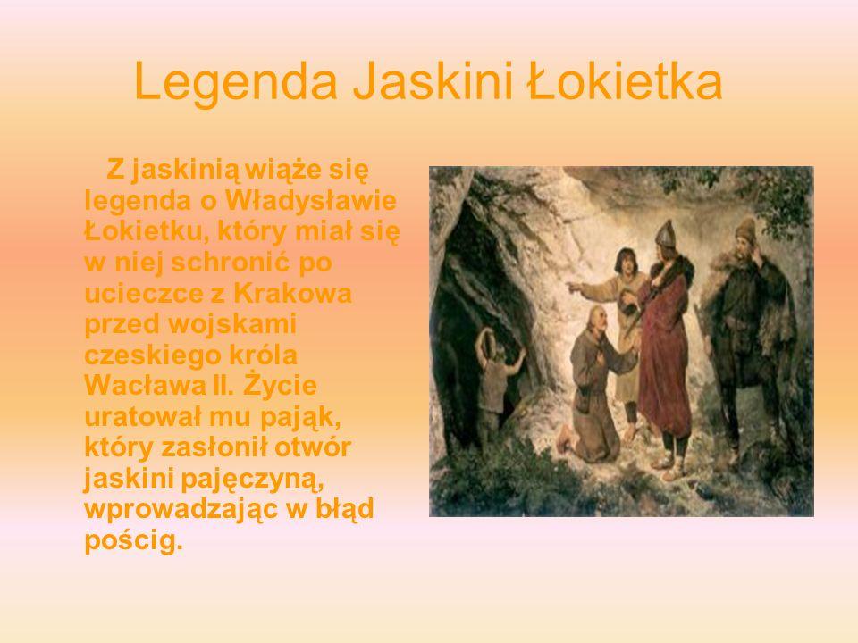 Legenda Jaskini Łokietka Z jaskinią wiąże się legenda o Władysławie Łokietku, który miał się w niej schronić po ucieczce z Krakowa przed wojskami czes