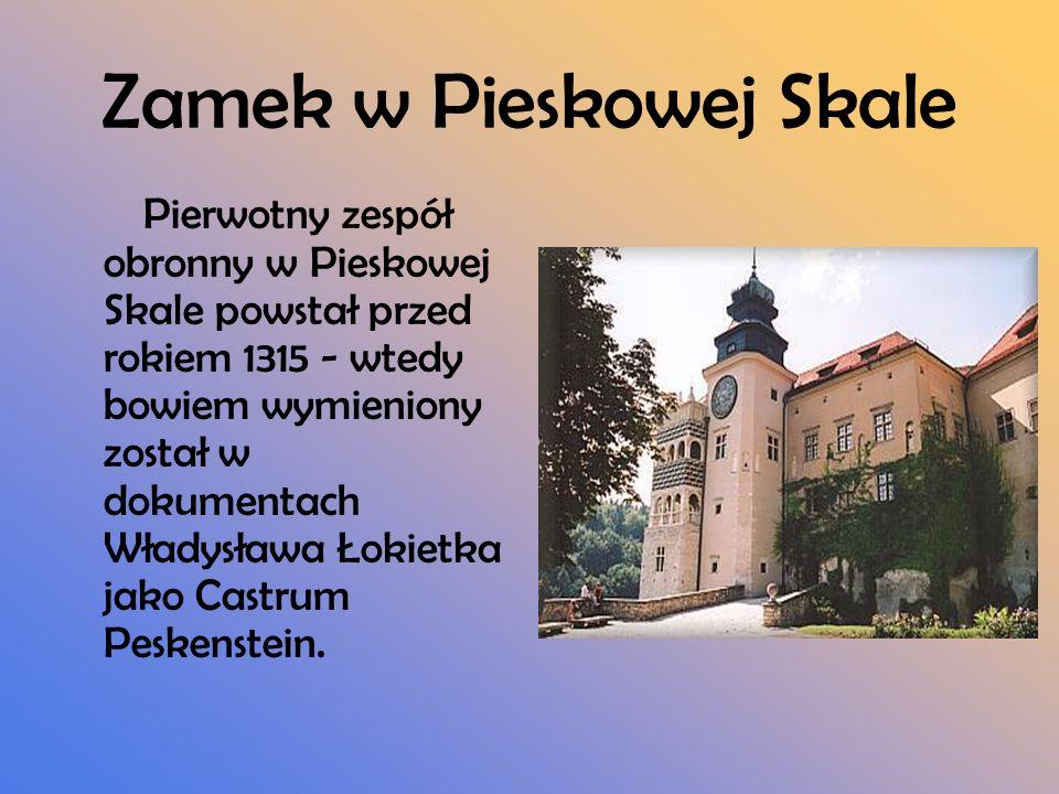 Zamek w Pieskowej Skale Pierwotny zespół obronny w Pieskowej Skale powstał przed rokiem 1315 - wtedy bowiem wymieniony został w dokumentach Władysława