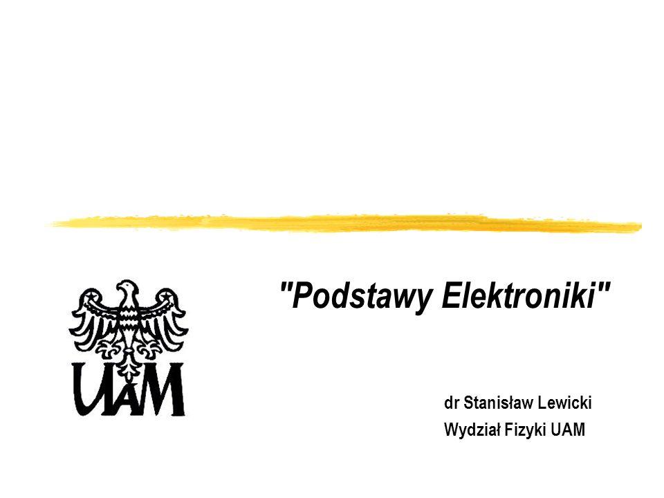 dr Stanisław Lewicki Wydział Fizyki UAM Podstawy Elektroniki