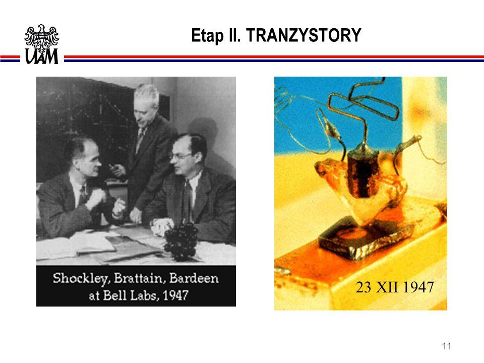 10 ETAPY ROZWOJU ELEKTRONIKI II. TRANZYSTOR uOdkrycie półprzewodników oraz wdrożenie produkcji elementów półprzewodnikowych spowodowało gwałtowny rozw