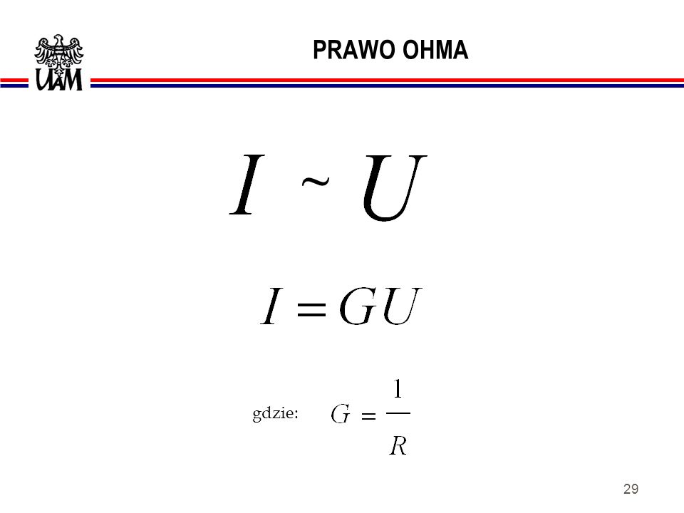 28 PRAWO OHMA W danym przewodniku, natężenie prądu jest proporcjonalne do napięcia na jego końcach. PRAWO OHMA