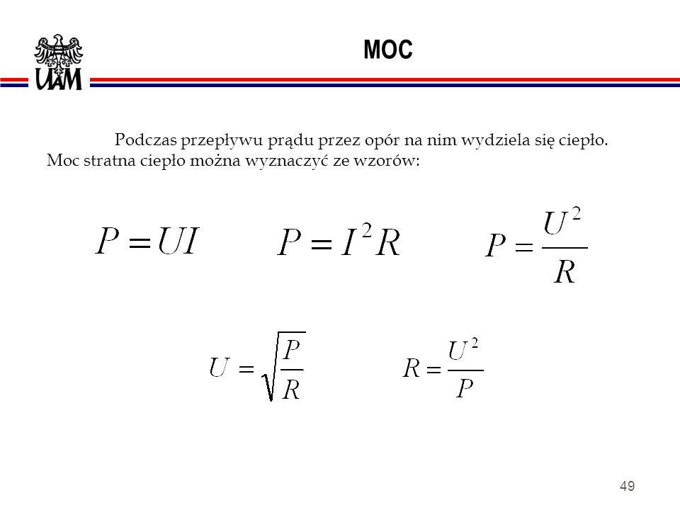 48 MOC Moc urządzenia to jego zdolność do wykonania pracy, tzn. stosunek ilości pracy do czasu w jakim została ona wykonana. Jednostką mocy prądu elek