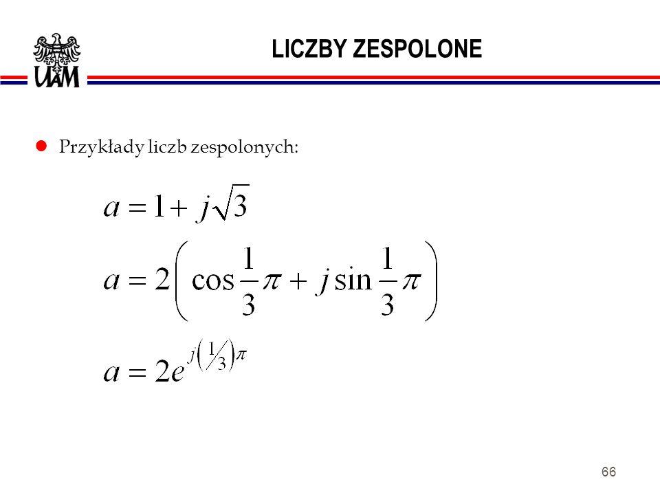 65 LICZBY ZESPOLONE lPostać trygonometryczna liczby zespolonej: lPostać wykładnicza liczby zespolonej: