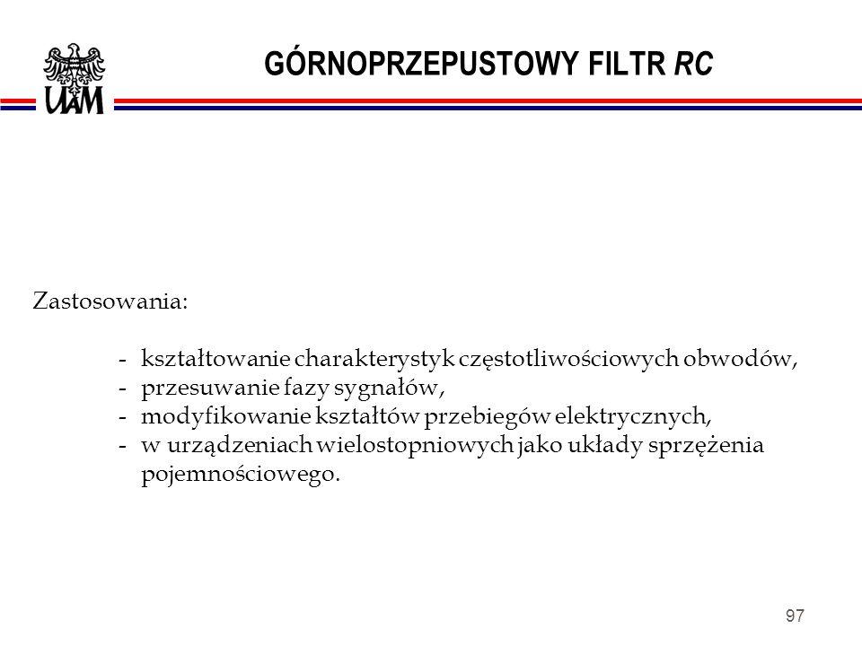 96 GÓRNOPRZEPUSTOWY FILTR RC Przyjmuje się, że pasmo przenoszenia tego układu rozciąga się od g do nieskończoności. Często filtry RC charakteryzuje si