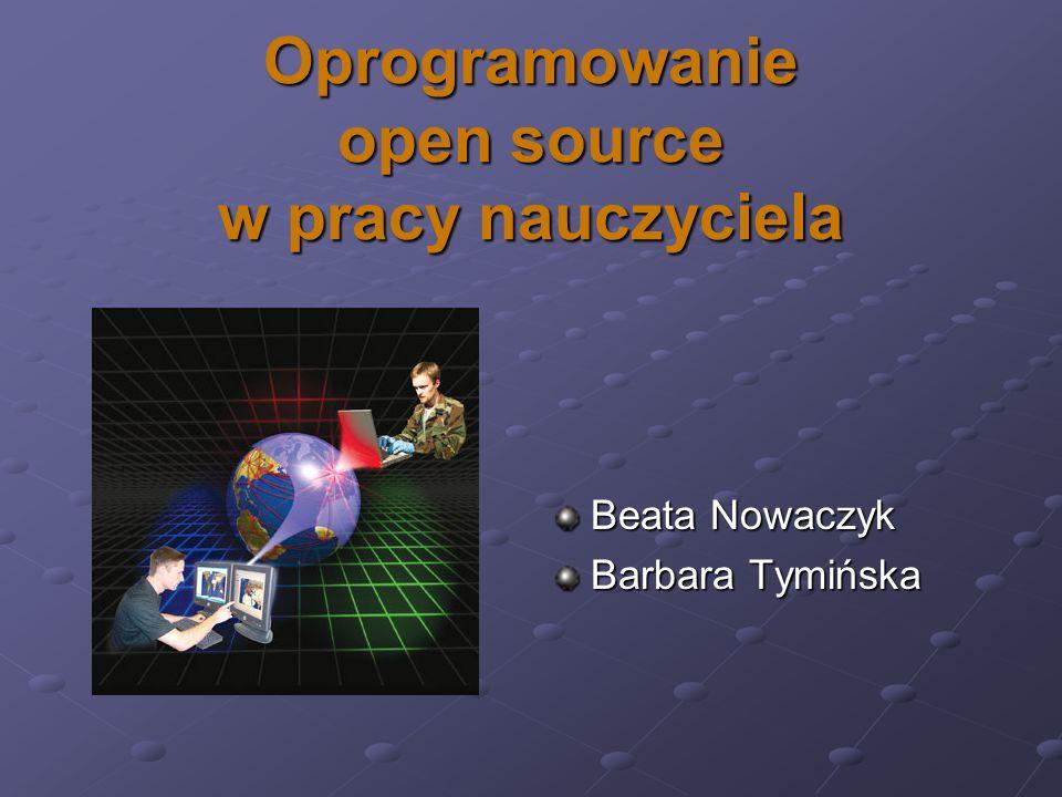 Oprogramowanie open source w pracy nauczyciela Beata Nowaczyk Barbara Tymińska