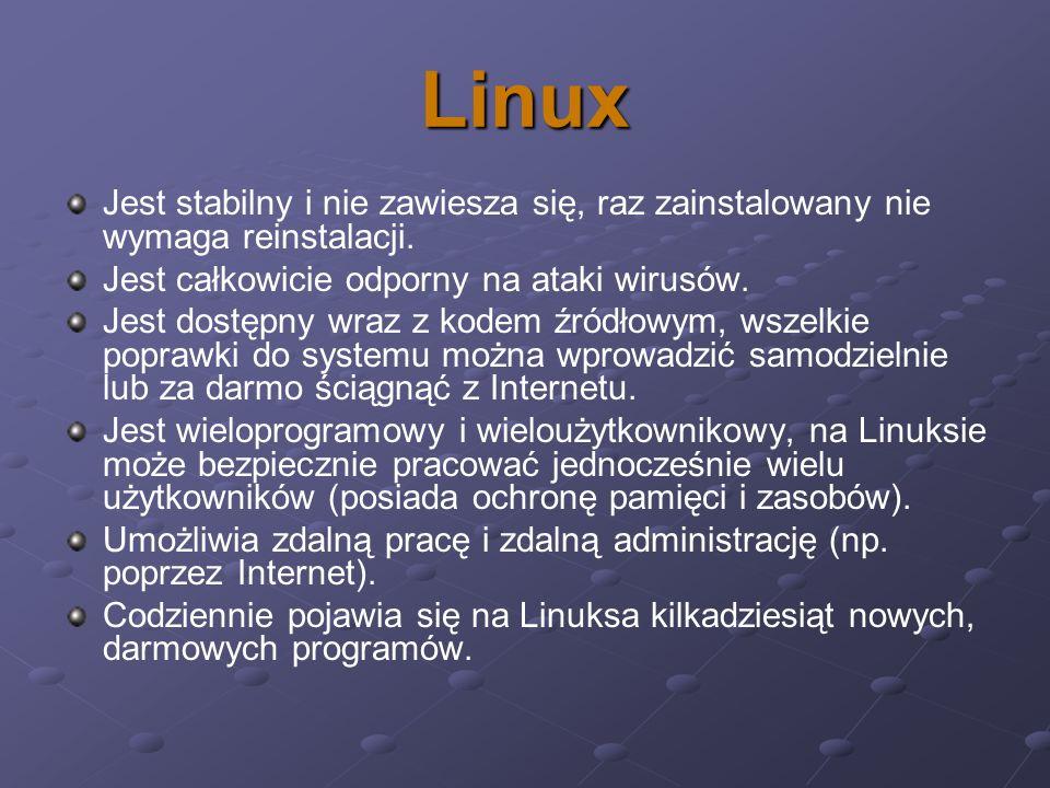 Linux Jest stabilny i nie zawiesza się, raz zainstalowany nie wymaga reinstalacji. Jest całkowicie odporny na ataki wirusów. Jest dostępny wraz z kode