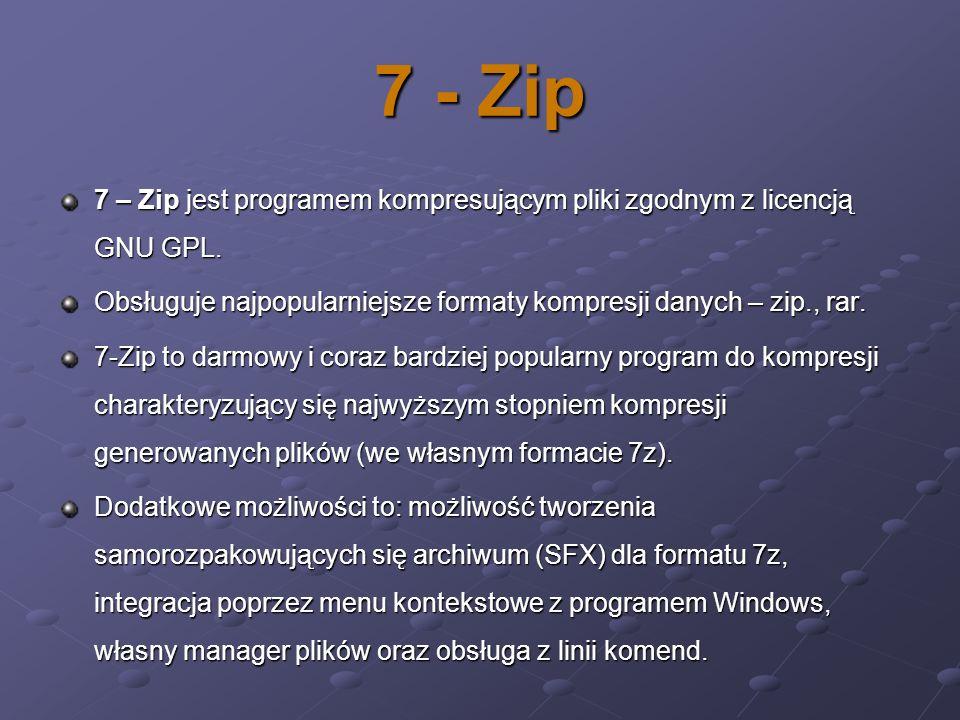 7 - Zip 7 – Zip jest programem kompresującym pliki zgodnym z licencją GNU GPL. Obsługuje najpopularniejsze formaty kompresji danych – zip., rar. 7-Zip