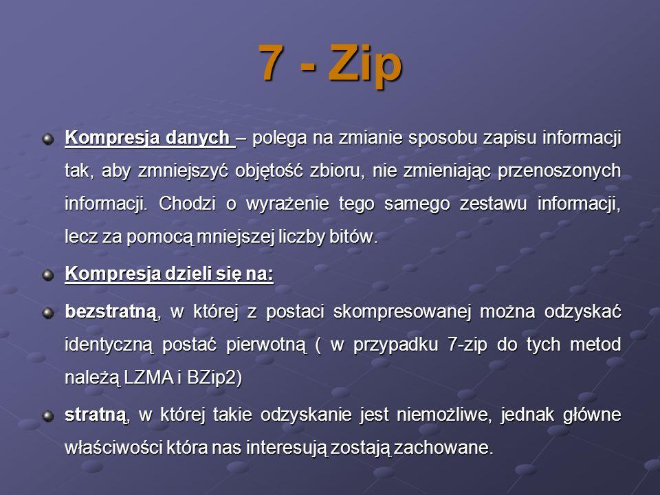 7 - Zip Kompresja danych – polega na zmianie sposobu zapisu informacji tak, aby zmniejszyć objętość zbioru, nie zmieniając przenoszonych informacji. C