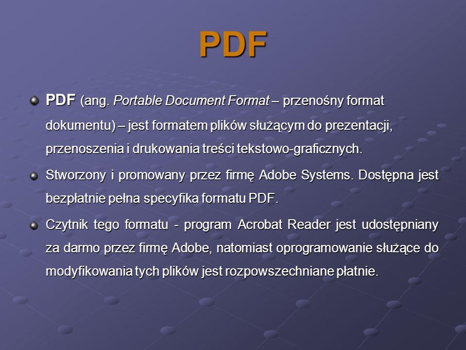 PDF PDF (ang. Portable Document Format – przenośny format dokumentu) – jest formatem plików służącym do prezentacji, przenoszenia i drukowania treści