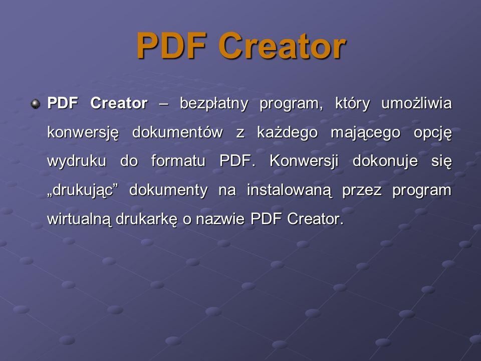 PDF Creator PDF Creator – bezpłatny program, który umożliwia konwersję dokumentów z każdego mającego opcję wydruku do formatu PDF. Konwersji dokonuje