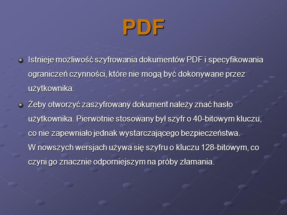 PDF Istnieje możliwość szyfrowania dokumentów PDF i specyfikowania ograniczeń czynności, które nie mogą być dokonywane przez użytkownika. Żeby otworzy