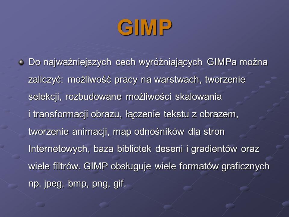 GIMP Do najważniejszych cech wyróżniających GIMPa można zaliczyć: możliwość pracy na warstwach, tworzenie selekcji, rozbudowane możliwości skalowania