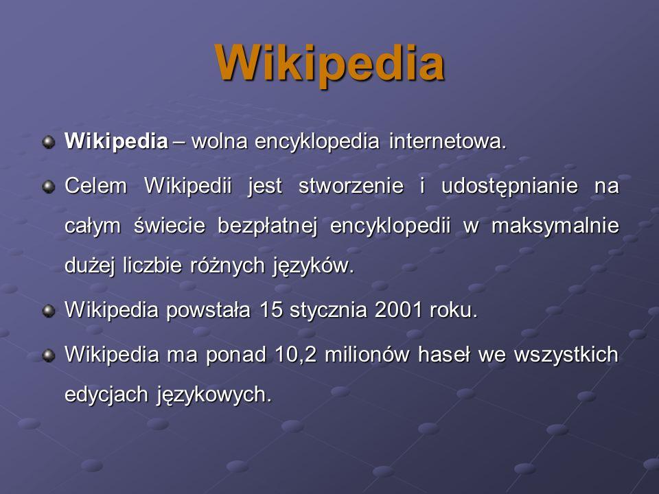 Wikipedia Wikipedia – wolna encyklopedia internetowa. Celem Wikipedii jest stworzenie i udostępnianie na całym świecie bezpłatnej encyklopedii w maksy