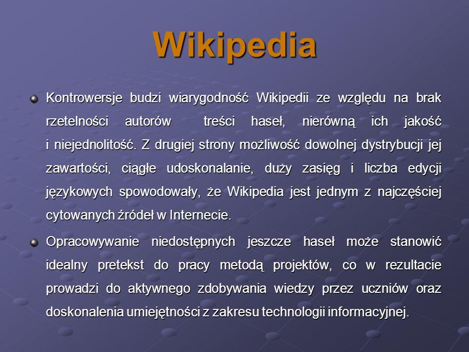 Wikipedia Kontrowersje budzi wiarygodność Wikipedii ze względu na brak rzetelności autorów treści haseł, nierówną ich jakość i niejednolitość. Z drugi