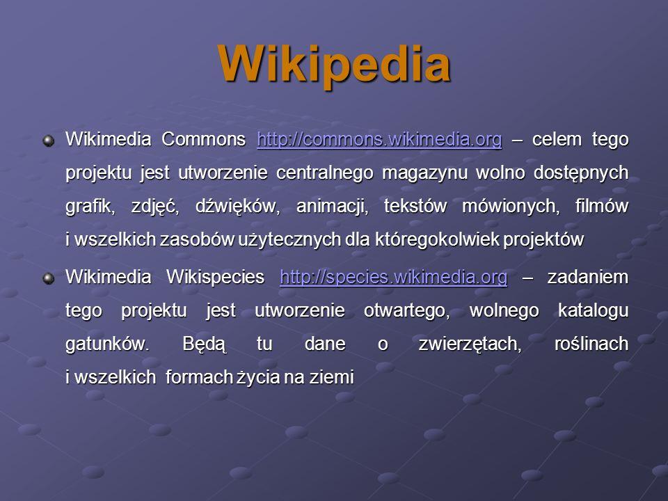 Wikipedia Wikimedia Commons http://commons.wikimedia.org – celem tego projektu jest utworzenie centralnego magazynu wolno dostępnych grafik, zdjęć, dź