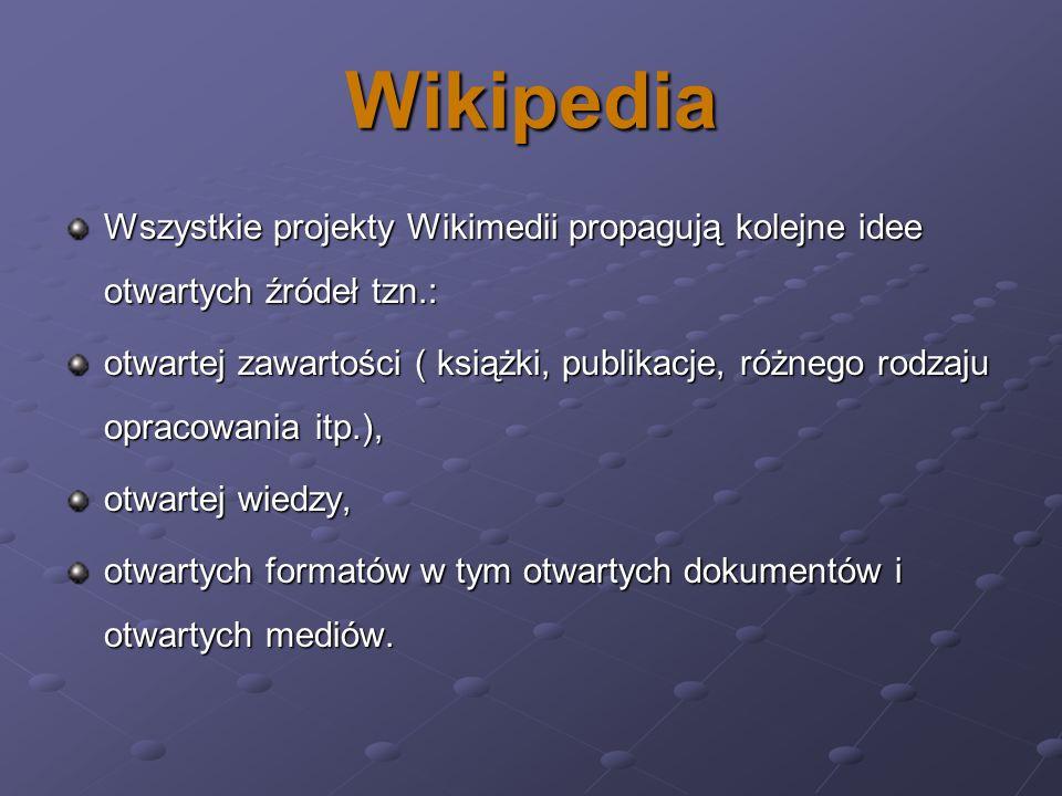 Wikipedia Wszystkie projekty Wikimedii propagują kolejne idee otwartych źródeł tzn.: otwartej zawartości ( książki, publikacje, różnego rodzaju opraco