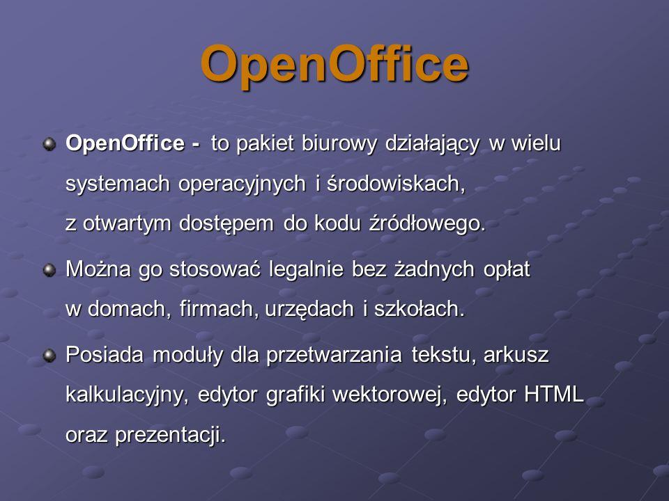 OpenOffice OpenOffice - to pakiet biurowy działający w wielu systemach operacyjnych i środowiskach, z otwartym dostępem do kodu źródłowego. Można go s