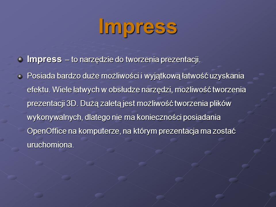 Impress Impress – to narzędzie do tworzenia prezentacji. Posiada bardzo duże możliwości i wyjątkową łatwość uzyskania efektu. Wiele łatwych w obsłudze