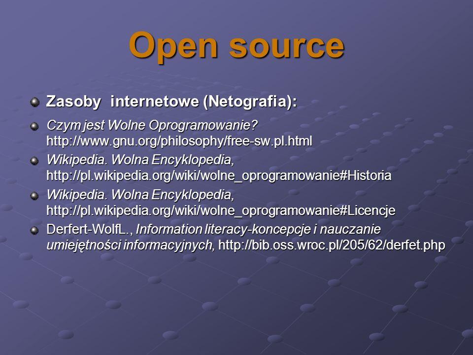 Open source Zasoby internetowe (Netografia): Czym jest Wolne Oprogramowanie? http://www.gnu.org/philosophy/free-sw.pl.html Wikipedia. Wolna Encykloped