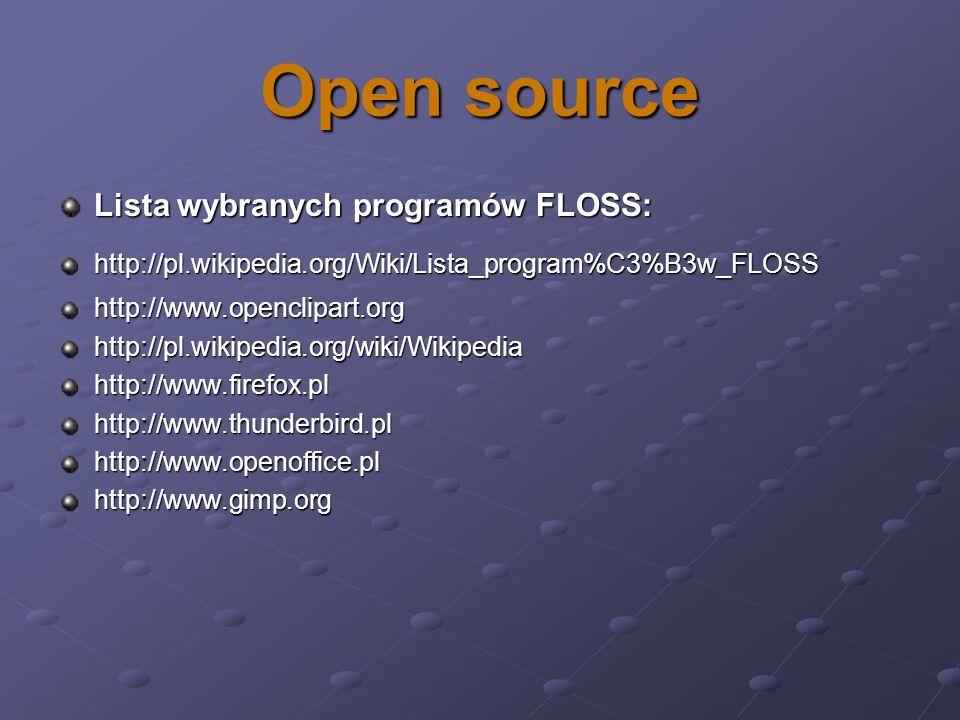 Open source Lista wybranych programów FLOSS: http://pl.wikipedia.org/Wiki/Lista_program%C3%B3w_FLOSShttp://www.openclipart.orghttp://pl.wikipedia.org/