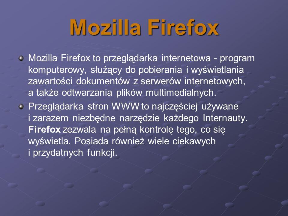 Mozilla Firefox Firefox ładuje strony szybciej niż konkurencja, jest bezawaryjny oraz można go łatwo rozszerzać o dodatkowe przydatne funkcje.