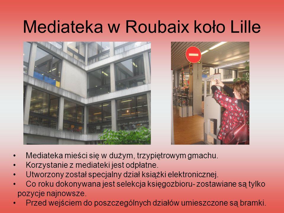 Mediateka w Roubaix koło Lille Mediateka mieści się w dużym, trzypiętrowym gmachu. Korzystanie z mediateki jest odpłatne. Utworzony został specjalny d