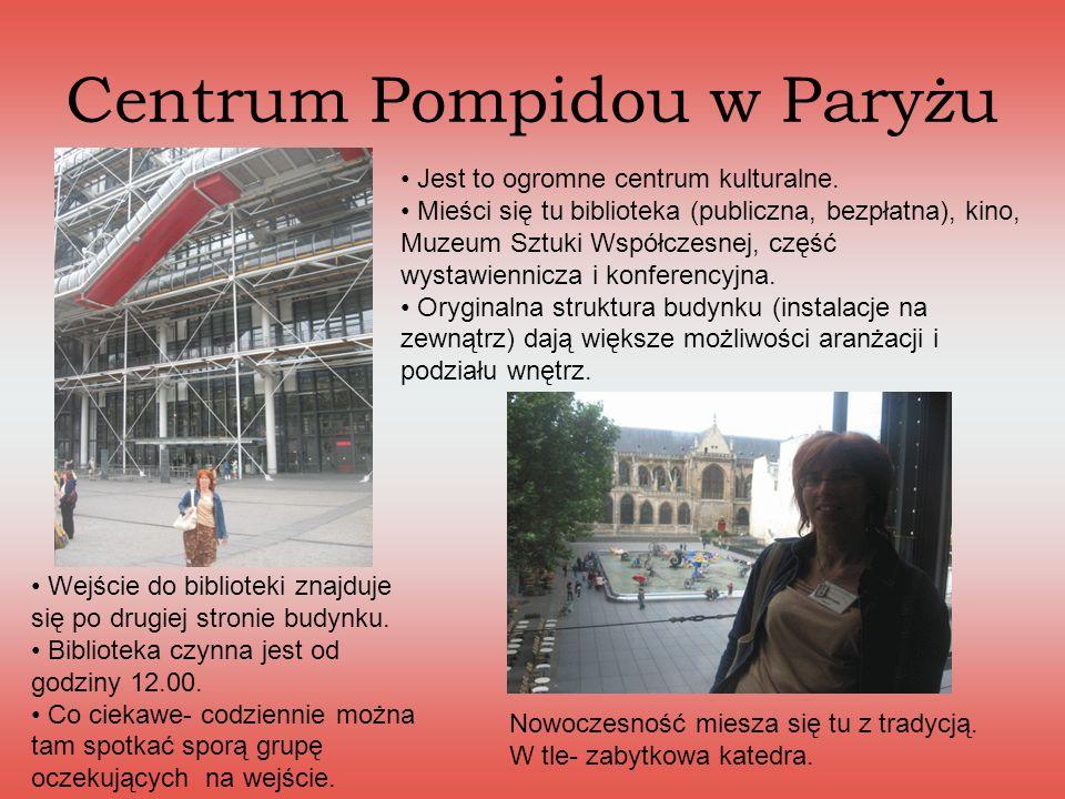 Centrum Pompidou w Paryżu Jest to ogromne centrum kulturalne. Mieści się tu biblioteka (publiczna, bezpłatna), kino, Muzeum Sztuki Współczesnej, część