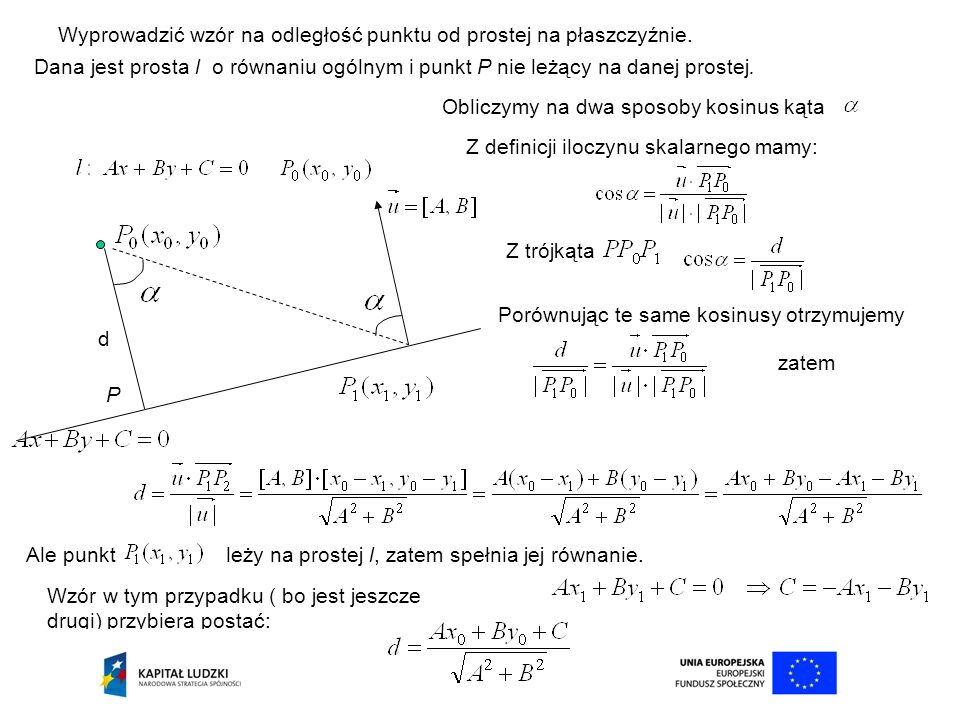 Wyprowadzić wzór na odległość punktu od prostej na płaszczyźnie. Dana jest prosta l o równaniu ogólnym i punkt P nie leżący na danej prostej. d Oblicz