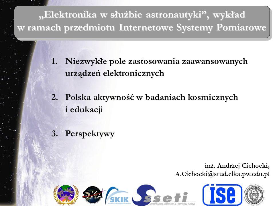 inż.Andrzej Cichocki, Elektronika w służbie astronautyki Plan prezentacji 1.Po co to wszystko .